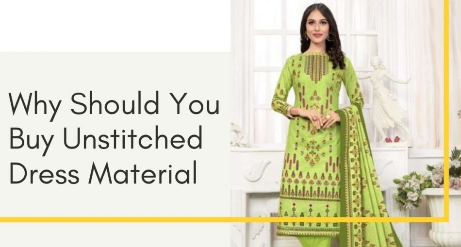 Why Should You Buy Unstitched Dress Material